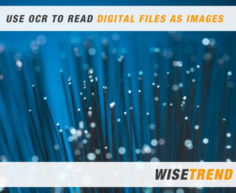 we use OCR to read the already digital files as images