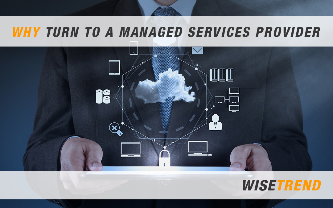 WHY TURN TO A MANAGED SERVICES PROVIDER